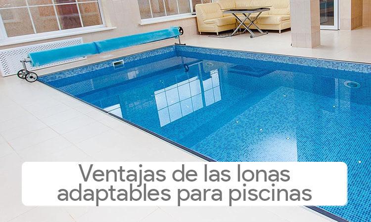 ¿Qué ventajas tienen las lonas adaptables para piscina?