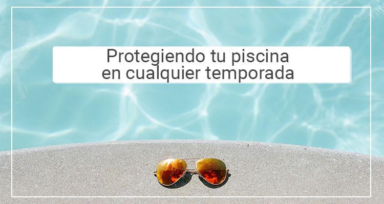 Protege tu piscina con una buen protector para piscinas